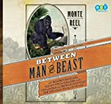 Between Man and Beast: An Unlikely Explorer, the Evolution Debates, and the African Adventure That Took the Victorian World by Storm