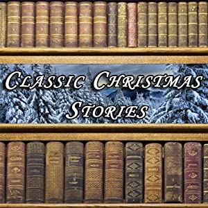 Classic Christmas Stories | [Hans Christian Andersen, Louisa May Alcott, Henry Wadsworth Longfellow, L. Frank Baum, O. Henry, Clement C. Moore, Lucy Maud Montgomery]