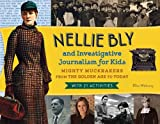 img - for Nellie Bly and Investigative Journalism for Kids: Mighty Muckrakers from the Golden Age to Today, with 21 Activities (For Kids series) book / textbook / text book