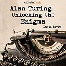 Alan Turing: Unlocking The Enigma (       UNABRIDGED) by David Boyle Narrated by Barnaby Edwards