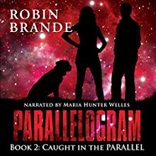 Caught in the Parallel: Parallelogram Book 2 (       UNABRIDGED) by Robin Brande Narrated by Maria Hunter Welles