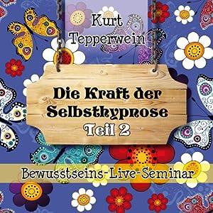 Die Kraft der Selbsthypnose: Teil 2 (Bewusstseins-Live-Seminar) Hörbuch