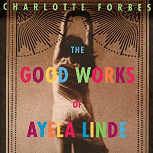 The Good Works of Ayela Linde: A Novel in Stories | [Charlotte Forbes]