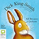 All Because of Jackson Audiobook by Dick King-Smith Narrated by Sophie Thompson