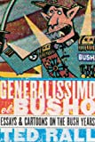 Generalissimo El Busho: Essays & Cartoons on the Bush Years (1561633852) by Rall, Ted