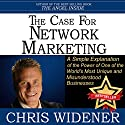 The Case for Network Marketing: One of the World's Most Misunderstood Businesses Made Simple (       UNABRIDGED) by Chris Widener Narrated by Chris Widener