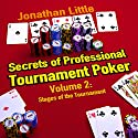 Secrets of Professional Tournament Poker, Volume 2: Stages of the Tournament Audiobook by Jonathan Little Narrated by Jonathan Little