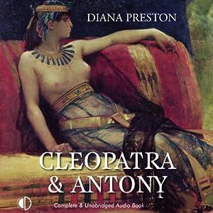 Cleopatra and Antony | [Diana Preston]
