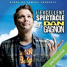 L'excellent Spectacle de Dan Gagnon Performance Auteur(s) : Daniel Gagnon Narrateur(s) : Daniel Gagnon