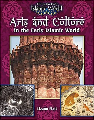 Arts and Culture in the Early Islamic World (Life in the Early Islamic World)