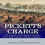 Pickett's Charge: The History and Legacy of the Civil War's Most Famous Assault |  Charles River Editors