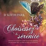 Choisissez la sérénité : Comment utiliser la focalistion sereine pour résoudre vos problèmes quotidiens | Keith Park