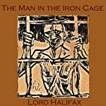 The Man in the Iron Cage: From Lord Halifax's Ghost book | Lord Halifax