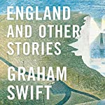 England and Other Stories | Graham Swift
