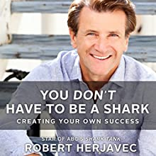 You Don't Have to Be a Shark: Creating Your Own Success   Livre audio Auteur(s) : Robert Herjavec, John Lawrence Reynolds - contributor Narrateur(s) : Robert Herjavec