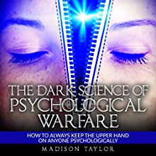 The Dark Science of Psychological Warfare: How to Always Keep the Upper Hand on Anyone Psychologically Audiobook by Madison Taylor Narrated by Jim D Johnston