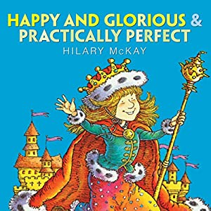 Happy and Glorious & Practically Perfect | [Hilary McKay]
