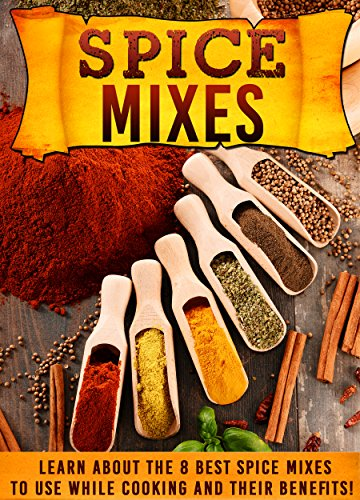 Spice Mixes: Learn About The 8 Best Spice Mixes To Use While Cooking And Their Benefits! (Spice mixes, Spice mixes seasoning cookbook, Spice mixes cookbook, Spice mixes recipes,) by Mary Clarkshire
