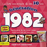 echange, troc Laurent Chollet, Armelle Leroy - Génération 1982, Le livre anniversaire de vos 30 ans : Tout le décor de vos jeunes années : actualité, culture, mode, spor