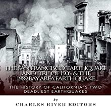 The San Francisco Earthquake and Fire of 1906 & the 1989 Bay Area Earthquake: The History of California's Two Deadliest Earthquakes (       UNABRIDGED) by Charles River Editors Narrated by Kat Marlowe