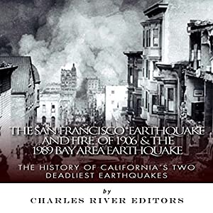 The San Francisco Earthquake and Fire of 1906 & the 1989 Bay Area Earthquake: The History of California's Two Deadliest Earthquakes Audiobook