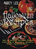 Halloween Recipes: Over 40 Low Cost Halloween Recipes Consisting of Appetizers, Desserts, Dinner, Party and More...