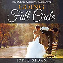 Going Full Circle: Swept Away Groom Romance Series (       UNABRIDGED) by Jodie Sloan Narrated by Annelise Dummond