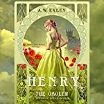 Henry, the Gaoler: Serenity House, Book 2 | A. W. Exley