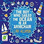 The Boy Who Sailed the Ocean in an Armchair | Lara Williamson