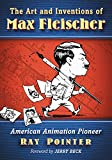 img - for The Art and Inventions of Max Fleischer: American Animation Pioneer book / textbook / text book