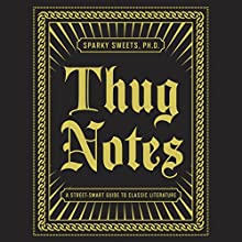 Thug Notes: A Street-Smart Guide to Classic Literature (       UNABRIDGED) by Sparky Sweets, PhD Narrated by Greg Edwards