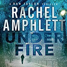 Under Fire: A Dan Taylor Thriller Audiobook by Rachel Amphlett Narrated by Craig Beck
