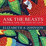 Ask the Beasts: Darwin and the God of Love (Unabridged)