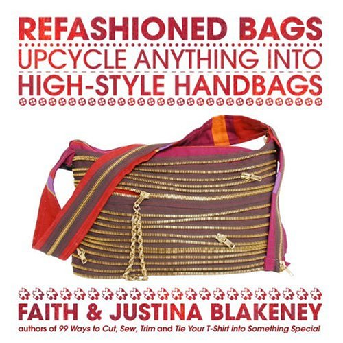 Refashioned Bags: Upcycle Anything into High-Style Handbags