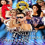 My Shocking English Shemale Gangbang: Ladyboy Erotic Vacations, Book 3 | E.H. Watson