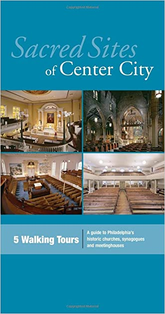 Sacred Sites of Center City: A Guide to Philadelphia's Historic Churches, Synagogues, and Meetinghouses written by John Andrew Gallery
