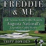 Freddie & Me: Life Lessons from Freddie Bennett, Augusta National's Legendary Caddie Master | Tripp Bowden