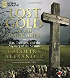 img - for Lost Gold of the Dark Ages: War, Treasure, and the Mystery of the Saxons by Caroline Alexander (2011) book / textbook / text book