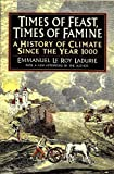 Times of Feast, Times of Famine: A History of Climate Since the Year 1000 (0374521220) by Ladurie, Emmanuel Le Roy