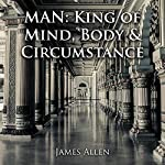 Man: King of Mind, Body & Circumstance | James Allen