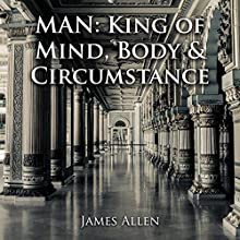Man: King of Mind, Body & Circumstance (       UNABRIDGED) by James Allen Narrated by Doron Alon