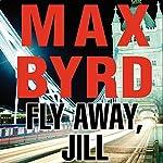 Fly Away, Jill | Max Byrd