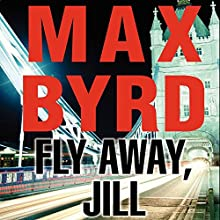 Fly Away, Jill (       UNABRIDGED) by Max Byrd Narrated by Stephen Bel Davies