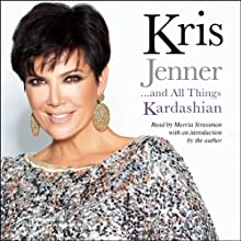 Kris Jenner...and All Things Kardashian (       UNABRIDGED) by Kris Jenner Narrated by Marcia Strassman, Kris Jenner