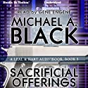Sacrificial Offerings: Leal & Hart 3 (       UNABRIDGED) by Michael A. Black Narrated by Gene Engene