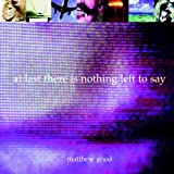 Matthew Good At Last There is Nothing Left to Say