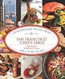 San Francisco Chefs Table: Extraordinary Recipes from the City by the Bay