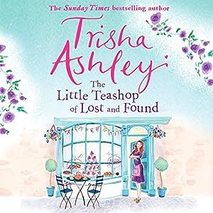 The Little Teashop of Lost and Found Hörbuch von Trisha Ashley Gesprochen von: Colleen Prendergast