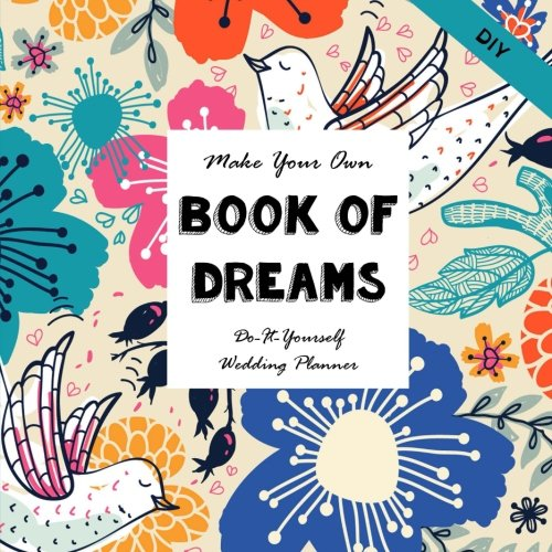 Do-It-Yourself Wedding Planner: Make Your Own Book of Dreams (Notebooks for Creative People) (Volume 22)