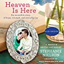Heaven Is Here: An Incredible Story of Hope, Triumph, and Everyday Joy Audiobook by Stephanie Nielson Narrated by Stephanie Nielson
